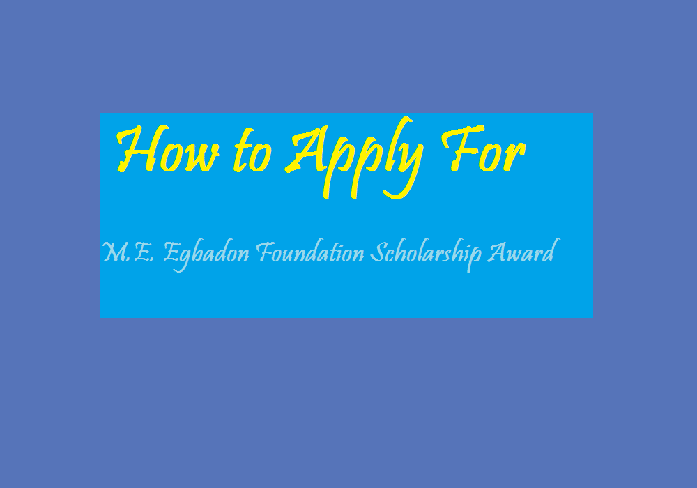 How to Apply For M.E. Egbadon Foundation Scholarship Award